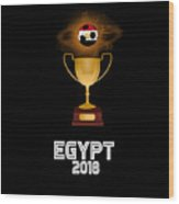 Egypt 2018 Soccer Tournament Trophy Russia Wood Print