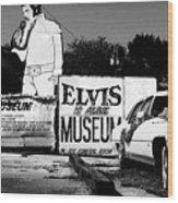 Elvis Is Alive Museum Wood Print