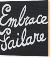 Embrace Failare Wood Print