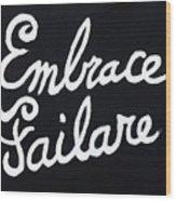 Embrace Failare Wood Print