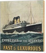 Empress Of The Atlantic - Canadian Pacific - Steamship - Retro Travel Poster - Vintage Poster Wood Print