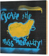 Escape The Mass Mentality Wood Print