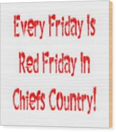 Every Friday Is Red Friday In Chiefs Country 1 Wood Print