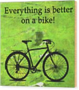 Everything Is Better On A Bike Wood Print