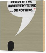 Everything Or Nothing - Mad Men Poster Don Draper Quote Wood Print