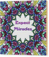 Expect Miracles 2 Wood Print