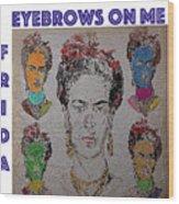 Eyebrows On Me Wood Print