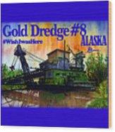 Fairbanks Alaska Gold Dredge 8 Shirt Wood Print