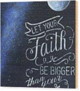 Faith Be Bigger Wood Print