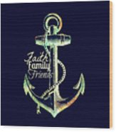 Faith Family Friends Anchor V2 Wood Print