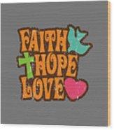 Faith Hope Love T-shirt Wood Print