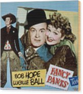 Fancy Pants, Bob Hope, Lucille Ball Wood Print by Everett