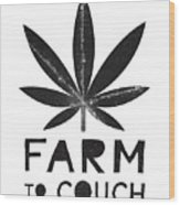 Farm To Couch Black And White- Cannabis Art By Linda Woods Wood Print