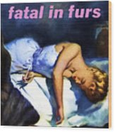 Fatal In Furs Wood Print