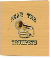 Fear The Trumpets. Wood Print