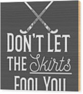 Field Hockey Players Gift Dont Let The Skirts Fool You Wood Print