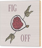 Fig Off Wood Print