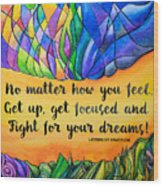 Fight For Your Dreams Wood Print