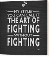 Fighting Without Fighting Wood Print