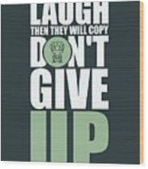 First They Will Laugh Then They Will Copy Dont Give Up Gym Motivational Quotes Poster Wood Print