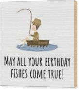 Fishing Birthday Card - Cute Fishing Card - May All Your Fishes Come True - Fisherman Birthday Card Wood Print