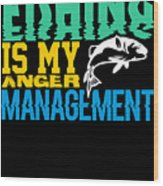 Fishing Is My Anger Management Wood Print