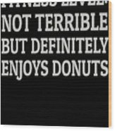 Fitness Level Not Terrible Donuts Wood Print