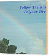 Follow The Rainbow To Your Dream Wood Print
