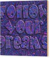 Follow Your Dreams Wood Print