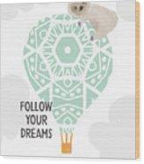 Follow Your Dreams Sloth- Art By Linda Woods Wood Print