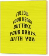Follow Your Heart And Brain 5484.02 Wood Print