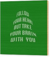 Follow Your Heart And Brain 5485.02 Wood Print