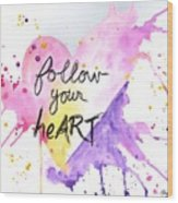 Follow Your Heart Wood Print
