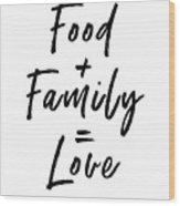 Food Family Love White- Art By Linda Woods Wood Print