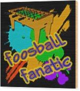 Foosball Fanatic Wood Print