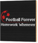 Football Forever Homework Whenever Wood Print
