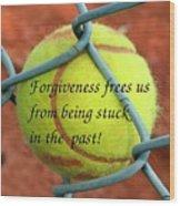 Forgiveness Frees Us Wood Print