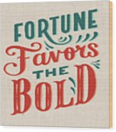 Fortune Favors The Bold Inspirational Quote Design Wood Print