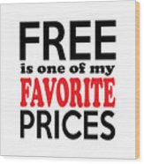 Free Is One Of My Favorite Prices Wood Print