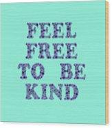 Free To Be Kind Wood Print
