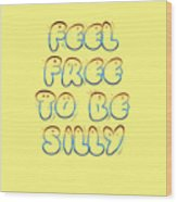 Free To Be Silly Wood Print