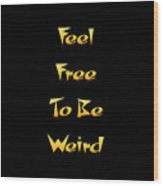Free To Be Weird Wood Print