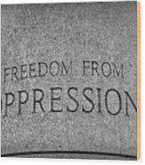 Freedom From Oppression Wood Print