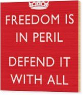 Freedom Is In Peril -- Ww2 Propaganda  Wood Print