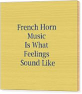 French Horn Is What Feelings Sound Like 5576.02 Wood Print