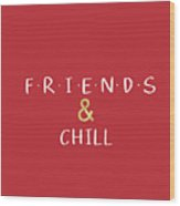 Friends And Chill Custom Order Wood Print