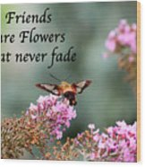 Friends Are Flowers That Never Fade Wood Print