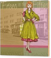Frisco In The Fifties Shopping At I Magnin Wood Print