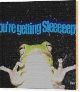 Frog  You're Getting Sleeeeeeepy Wood Print