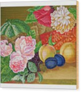 Fruits And Flowers .2006 Wood Print